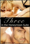 Three in the Honeymoon Suite (Erotic Romance, Bisexual MMF Menage a trois)) - Vivian Lux