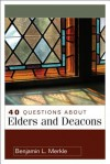 40 Questions About Elders and Deacons (40 Questions & Answers Series) - Benjamin L. Merkle
