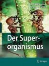 Der Superorganismus: Der Erfolg Von Ameisen, Bienen, Wespen Und Termiten - Bert Halldobler, Edward O. Wilson, A. Held, S. Vogel