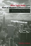 New York State and the Rise of Modern Conservatism: Redrawing Party Lines - Timothy J. Sullivan