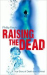 Raising the Dead: A True Story of Death and Survival (nookbook ) - Phillip Finch