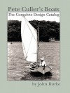 Pete Culler's Boats: The Complete Design Catalog - John A. Burke