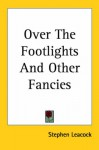 Over the Footlights and Other Fancies - Stephen Leacock