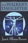 The Walker's Daughter - Janet Allison Brown