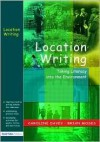 Location Writing: Taking Literacy Into the Environment - Caroline Davey, Brian Moses