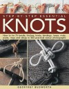 Step-By-Step Essential Knots: How to Tie 75 Bends, Hitches, Knots, Bindings, Loops, Mats, Plaits, Rings and Slings in 500 Practical Colour Photographs - Geoffrey Budworth
