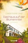 Das Haus auf der Blumeninsel: Roman (German Edition) - Christiane Lind