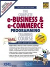 The Complete E Business And E Commerce Programming Training Course, Student Edition - Harvey M. Deitel, Paul J. Deitel, T. R. Nieto