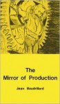 The Mirror of Production - Jean Baudrillard, Mark Poster