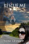 Rescue Me: equestrian romantic suspense - Toni Leland