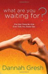 What Are You Waiting For?: The One Thing No One Ever Tells You About Sex - Dannah Gresh