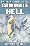 Caitlin Ross and the Commute from Hell (The Future Next Door, #2) - Brian Olsen