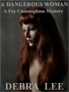A Dangerous Woman (A Fay Cunningham Mystery- Book 1) - Debra Lee