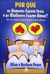 Por Que os Homens Fazem Sexo e as Mulheres Fazem Amor? - Allan Pease, Barbara Pease