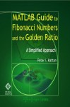 MATLAB Guide to Fibonacci Numbers and the Golden Ratio: A Simplified Approach - Peter I. Kattan
