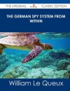 The German Spy System from Within - The Original Classic Edition - William Le Queux