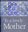 To a Lovely Mother - Helen Exley
