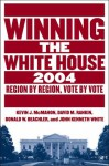 Winning the White House, 2004: Region by Region, Vote by Vote - Kevin J. McMahon