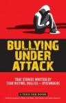Bullying Under Attack: True Stories Written by Teen Victims, Bullies & Bystanders (Teen Ink) - John Meyer, Stephanie Meyer, Emily Sperber, Heather Alexander