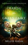 Chasing the Green Fairy: The Airship Racing Chronicles - Melanie Karsak