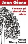 L'homme qui plantait des arbres: Préface Thierry Crouzet (Roman) (French Edition) - Jean Giono, Thierry Crouzet