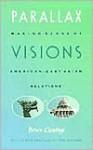 Parallax Visions: Making Sense of American-East Asian Relations at the End of the Century - Bruce Cumings, Erika Munk, Alisa Solomon, Claudia Orenstein, Jonathan Kalb, Sharon Green, Tom Mitchell