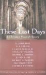 These Last Days: A Christian View Of History - Richard D. Phillips, Gabriel N. E. Fluhrer, Cornelis P. Venema, Alistair Begg, D.A. Carson, J. Ligon Duncan III, Sinclair B. Ferguson, Jeffrey K. Jue, Paul David Tripp, Michael S. Horton