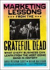 Marketing Lessons from the Grateful Dead: What Every Business Can Learn from the Most Iconic Band in History - David Meerman Scott, Brian Halligan