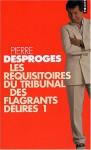 Les Réquisitoires du tribunal des flagrants délires I - Pierre Desproges