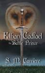 Ethan Cadfael: The Battle Prince - S.M. Carrière
