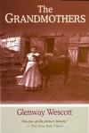 The Grandmothers: A Family Portrait - Glenway Wescott, Sargent Bush