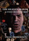 The Heaven Maker and other Gruesome Tales - Craig Herbertson