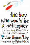 The Boy Who Would Be a Helicopter - Vivian Gussin Paley, Robert Coles