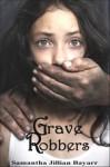 Grave Robbers - Samantha Jillian Bayarr