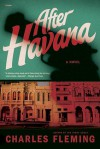 After Havana: A Novel - Charles Fleming