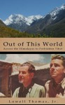 Out of This World: Across the Himalayas to Forbidden Tibet - Lowell Thomas