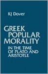 Greek Popular Morality in the Time of Plato and Aristotle - Kenneth James Dover