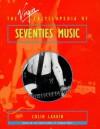 The Virgin Encyclopedia Of Seventies Music - Colin Larkin