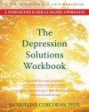 The Depression Solutions Workbook: A Strengths and Skills-Based Approach - Jacqueline Corcoran
