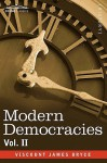 Modern Democracies In Two Volumes, Vol. Ii - James Bryce