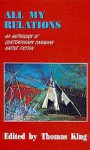 All My Relations: An Anthology of Contemporary Canadian Native Fiction - Thomas King, Harry Robinson, Beth Brant, Bruce King, Jeanette C. Armstrong, Maurice Kenny, Joan Crate, Richard G. Green, J.B. Joe, Ruby Slipperjack, Barry Milliken, Peter Blue Cloud, Aroniawenrate, Emma Lee Warrior, Jordan Wheeler, Tomson Highway, S. Bruised Head