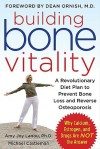 Building Bone Vitality: A Revolutionary Diet Plan to Prevent Bone Loss and Reverse Osteoporosis--Without Dairy Foods, Calcium, Estrogen, or Drugs - Amy Lanou, Michael Castleman