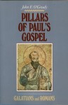 Pillars of Paul's Gospel: Galatians and Romans - John F. O'Grady
