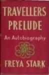 Traveller's Prelude: Autobiography 1893-1927 (Century Travellers) - Freya Stark