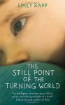 The Still Point of the Turning World. by Emily Rapp - Emily Rapp