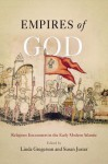 Empires of God: Religious Encounters in the Early Modern Atlantic - Linda Gregerson, Susan Juster