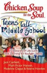 Chicken Soup for the Soul: Teens Talk Middle School: 101 Stories of Life, Love, and Learning for Younger Teens - Jack Canfield, Mark Victor Hansen, Madeline Clapps, Valerie Howlett, Juliet C. Bond