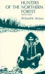 Hunters of the Northern Forest: Designs for Survival among the Alaskan Kutchin - Richard K. Nelson