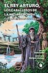 El rey Arturo, los Caballeros de la Mesa Redonda y otras leyendas británicas - Oche Califa, Enrique Alcatena