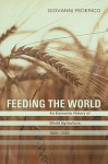 Feeding the World: An Economic History of Agriculture, 1800-2000 - Giovanni Federico